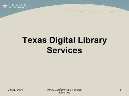 Texas Digital Library Services 05/28/20091Texas Conference on Digital Libraries.