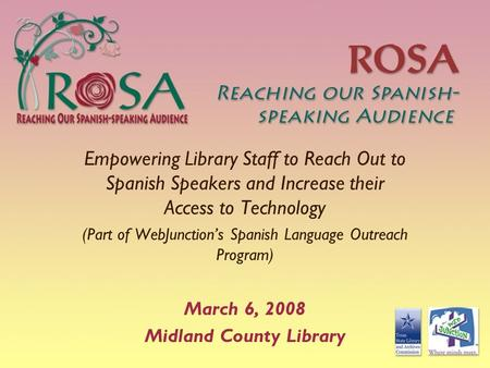 Empowering Library Staff to Reach Out to Spanish Speakers and Increase their Access to Technology (Part of WebJunctions Spanish Language Outreach Program)