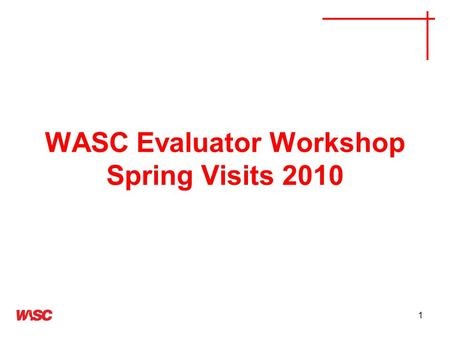 1 WASC Evaluator Workshop Spring Visits 2010. 2 Workshop Outcomes Know how to prepare for and conduct an effective visit and produce a useful, high- quality.
