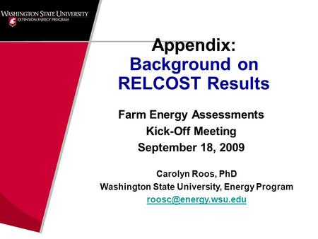 Farm Energy Assessments Kick-Off Meeting September 18, 2009 Carolyn Roos, PhD Washington State University, Energy Program Appendix: