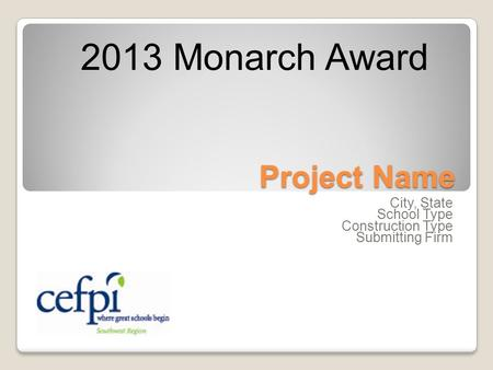 Project Name City, State School Type Construction Type Submitting Firm 2013 Monarch Award.