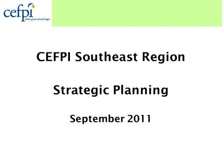 CEFPI Southeast Region Strategic Planning September 2011.