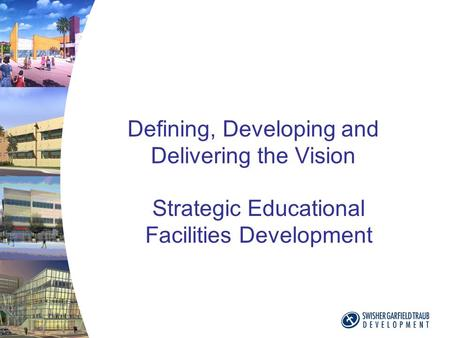 Defining, Developing and Delivering the Vision Strategic Educational Facilities Development.