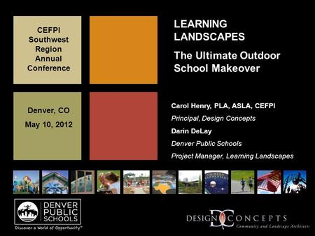 LEARNING LANDSCAPES The Ultimate Outdoor School Makeover CEFPI Southwest Region Annual Conference Denver, CO May 10, 2012 Carol Henry, PLA, ASLA, CEFPI.