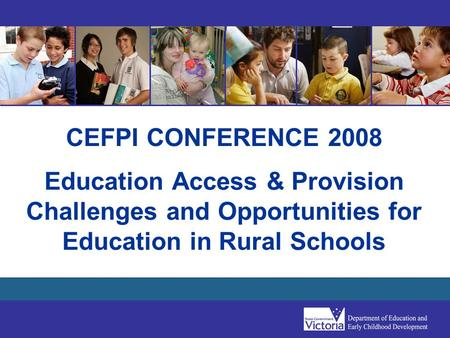 CEFPI CONFERENCE 2008 <strong>Education</strong> Access & Provision Challenges and Opportunities for <strong>Education</strong> in Rural <strong>Schools</strong>.