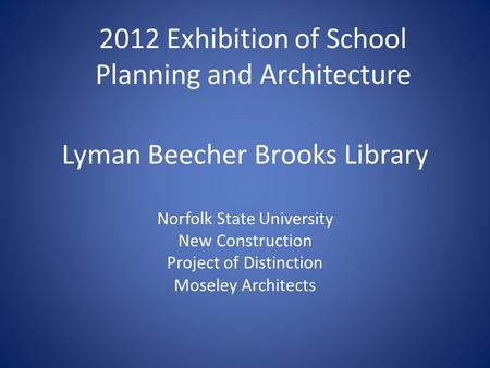 Lyman Beecher Brooks Library Norfolk State University New Construction Project of Distinction Moseley Architects 2012 Exhibition of School Planning and.