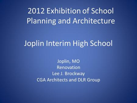 Joplin Interim High School Joplin, MO Renovation Lee J. Brockway CGA Architects and DLR Group 2012 Exhibition of School Planning and Architecture.