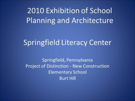 Springfield Literacy Center Springfield, Pennsylvania Project of Distinction - New Construction Elementary School Burt Hill 2010 Exhibition of School Planning.