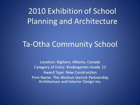 Ta-Otha Community School Location: Bighorn, Alberta, Canada Category of Entry: Kindergarten-Grade 12 Award Type: New Construction Firm Name: The Workun.