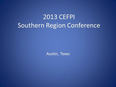 Austin, Texas 2013 CEFPI Southern Region Conference.