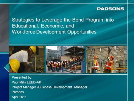 Strategies to Leverage the Bond Program into Educational, Economic, and Workforce Development Opportunities Presented by: Paul Mills LEED-AP Project Manager.