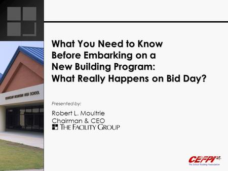 What You Need to Know Before Embarking on a New Building Program: What Really Happens on Bid Day? Presented by: Robert L. Moultrie Chairman & CEO.