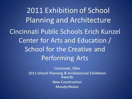 Cincinnati Public Schools Erich Kunzel Center for Arts and Education / School for the Creative and Performing Arts Cincinnati, Ohio 2011 School Planning.