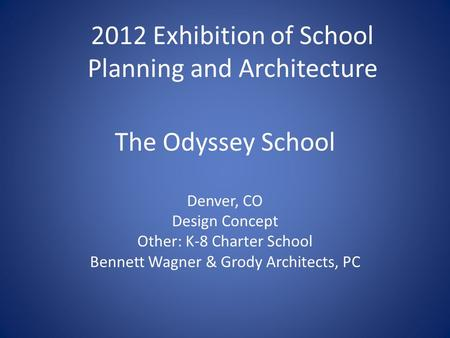 The Odyssey School Denver, CO Design Concept Other: K-8 Charter School Bennett Wagner & Grody Architects, PC 2012 Exhibition of School Planning and Architecture.