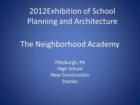 The Neighborhood Academy Pittsburgh, PA High School New Construction Stantec 2012Exhibition of School Planning and Architecture.