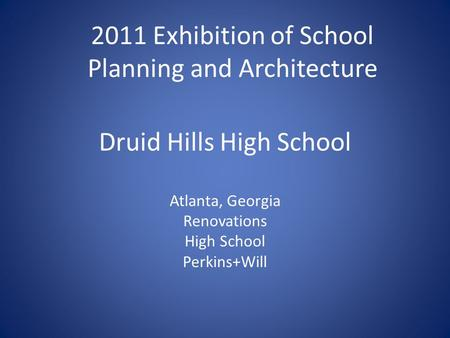 Druid Hills High School Atlanta, Georgia Renovations High School Perkins+Will 2011 Exhibition of School Planning and Architecture.