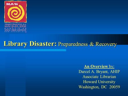 Library Disaster: Preparedness & Recovery An Overview by: Darcel A. Bryant, AHIP Associate Librarian Howard University Washington, DC 20059.