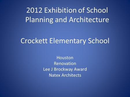 Crockett Elementary School Houston Renovation Lee J Brockway Award Natex Architects 2012 Exhibition of School Planning and Architecture.