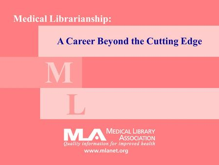 A Career Beyond the Cutting Edge Medical Librarianship: M L.