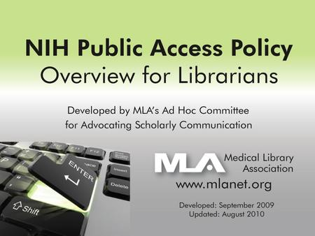 Why Its Important to Know About the Policy – –What Hospital Librarians Need to Know NIH Public Access Policy Overview Myth Busters re: NIH Policy Compliance.