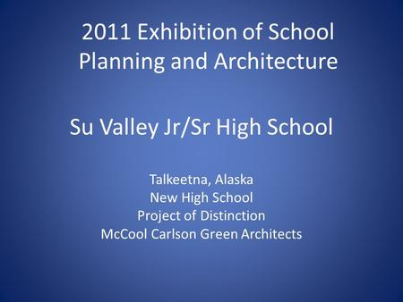 Su Valley Jr/Sr High School Talkeetna, Alaska New High School Project of Distinction McCool Carlson Green Architects 2011 Exhibition of School Planning.