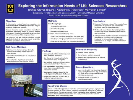 Exploring the Information Needs of Life Sciences Researchers Brenda Graves-Blevins 1 ; Katherine M. Anderson 2 ; MaryEllen Sievert 2 1 Ellis Library; 2.