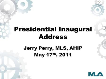 Presidential Inaugural Address Jerry Perry, MLS, AHIP May 17 th, 2011.