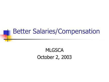 Better Salaries/Compensation MLGSCA October 2, 2003.