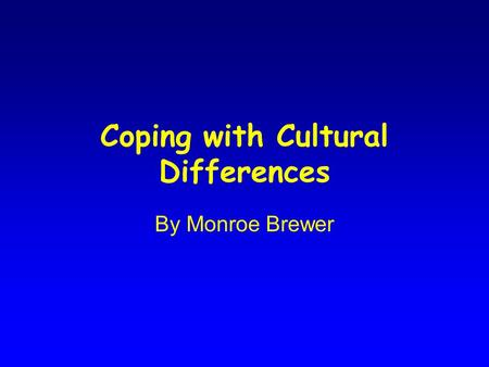 Coping with Cultural Differences By Monroe Brewer.