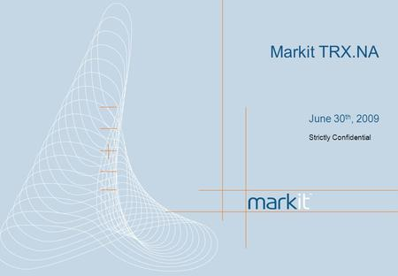 Markit TRX.NA June 30 th, 2009 Strictly Confidential.