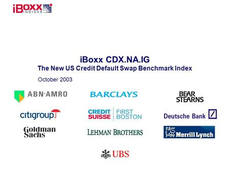 Reference (apr02) iBoxx CDX.NA.IG The New US Credit Default Swap Benchmark Index October 2003.