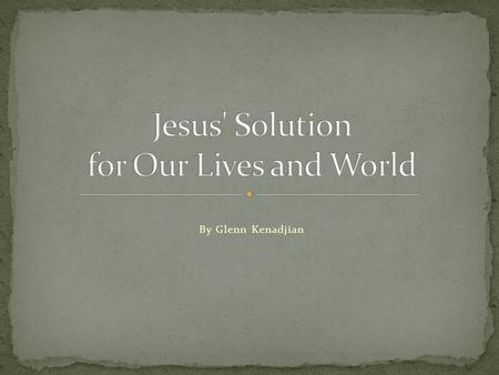 Jesus' Solution for Our Lives and World