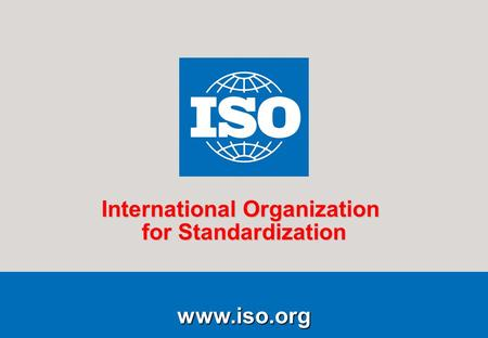 1Running title of presentation PR/mo/item ID Date www.iso.org International Organization for Standardization www.iso.org International Organization for.