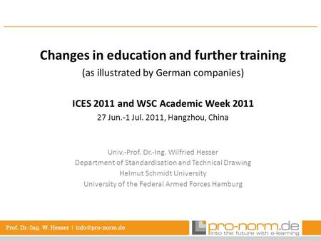 Changes in education and further training (as illustrated by German companies) ICES 2011 and WSC Academic Week 2011 27 Jun.-1 Jul. 2011, Hangzhou, China.