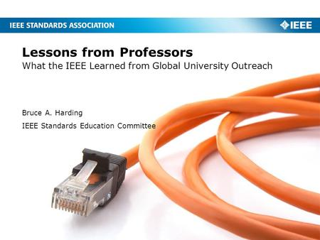 Lessons from Professors What the IEEE Learned from Global University Outreach Bruce A. Harding IEEE Standards Education Committee.
