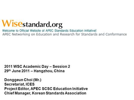 2011 WSC Academic Day – Session 2 29 th June 2011 – Hangzhou, China Donggeun Choi (Mr.) Secretariat, ICES Project Editor, APEC SCSC Education Initiative.