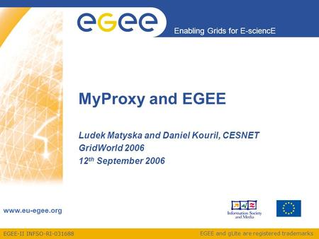 EGEE-II INFSO-RI-031688 Enabling Grids for E-sciencE www.eu-egee.org EGEE and gLite are registered trademarks MyProxy and EGEE Ludek Matyska and Daniel.