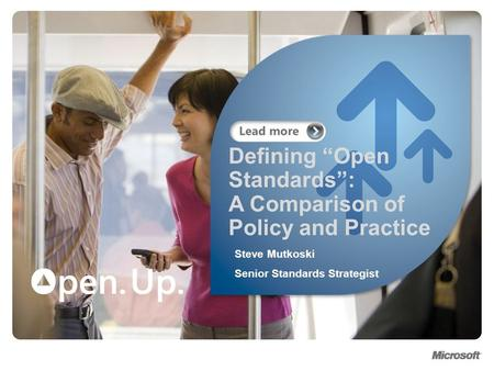 Defining Open Standards: A Comparison of Policy and Practice Steve Mutkoski Senior Standards Strategist.