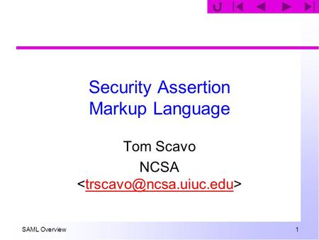 SAML Overview 1 Security Assertion Markup Language Tom Scavo NCSA