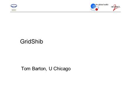 GridShib Tom Barton, U Chicago. 2 Grid Computing Distributed computing and/or data resources Heterogeneous computing & storage environments Interfaces.