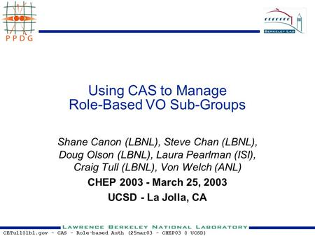 - CAS - Role-based Auth (25mar03 - UCSD) Using CAS to Manage Role-Based VO Sub-Groups Shane Canon (LBNL), Steve Chan (LBNL), Doug.