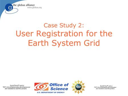 Case Study 2: User Registration for the Earth System Grid.