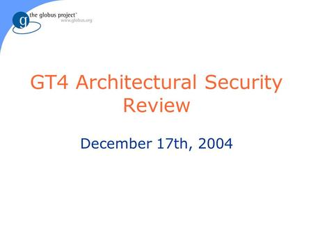 GT4 Architectural Security Review December 17th, 2004.