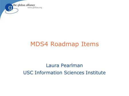 MDS4 Roadmap Items Laura Pearlman USC Information Sciences Institute.
