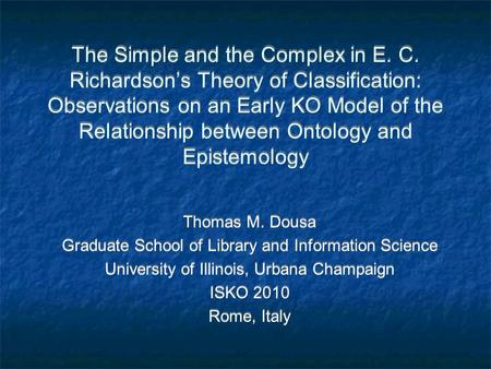The Simple and the Complex in E. C. Richardsons Theory of Classification: Observations on an Early KO Model of the Relationship between Ontology and Epistemology.