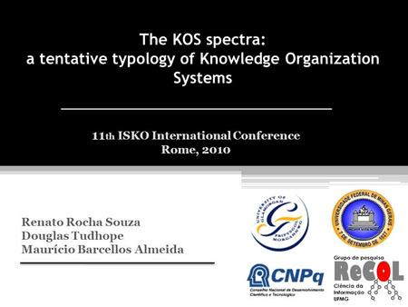 The KOS spectra: a tentative typology of Knowledge Organization Systems Renato Rocha Souza Douglas Tudhope Maurício Barcellos Almeida 11 th ISKO International.