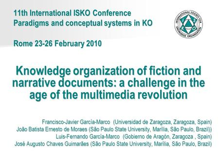 11th International ISKO Conference Paradigms and conceptual systems in KO Rome 23-26 February 2010 Knowledge organization of fiction and narrative documents: