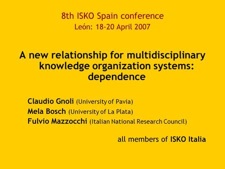 8th ISKO Spain conference León: 18-20 April 2007 A new relationship for multidisciplinary knowledge organization systems: dependence Claudio Gnoli (University.