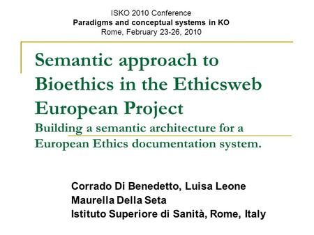 Semantic approach to Bioethics in the Ethicsweb European Project Building a semantic architecture for a European Ethics documentation system. Corrado Di.