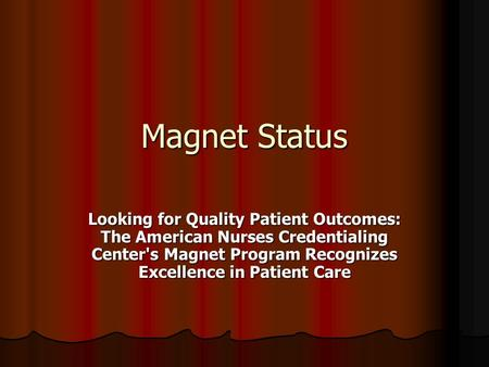 Magnet Status Looking for Quality Patient Outcomes: The American Nurses Credentialing Center's Magnet Program Recognizes Excellence in Patient Care.